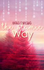 The Islamic Way by HijabiQueen74