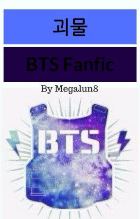 괴물  {BTS AU! Fanfic} by Megalun8