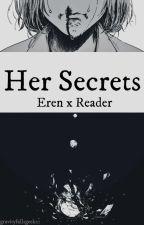 Her Secrets (Eren x Reader) by gravity____