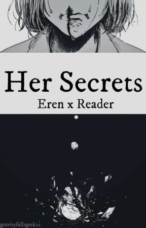 Her Secrets (Eren x Reader) by gravityfallsgeek21
