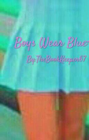 Boys Wear Blue~ by TheBookKeeper67