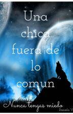 Una chica Fuera de lo Común by Danii199716
