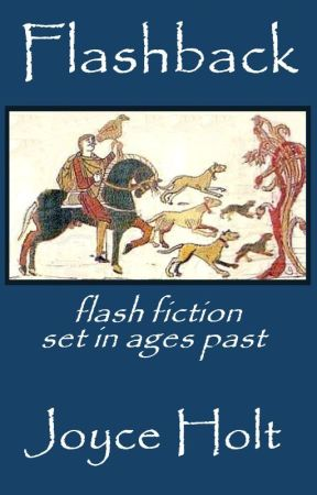 Flashback:  Flash Fiction Set In Ages Past by joyceholt