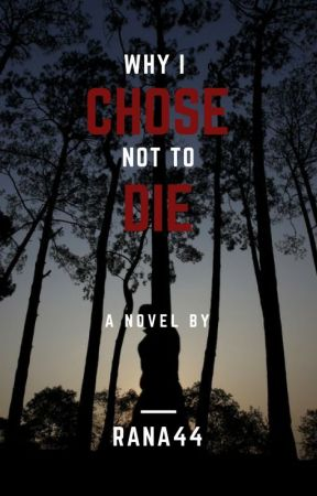 Why I Chose Not To Die by ranaa44