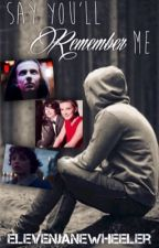Say You'll Remember Me // Elevens Hope prequel by ElevenJaneWheeler