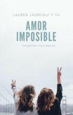 Amor Imposible (Lauren Jáuregui y tu) by vvillarraga