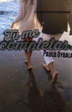 Tú me completas | Paulo Dybala by DybalaVeintiuno