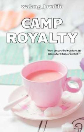 Camp Royalty (Wattpad Feature) by walang_lovelife