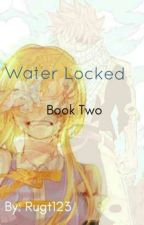 Water Locked (Book Two) *On Hold* by rugt123