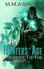 The Hunters Age: Journey To The West(BOOK ONE) by MMAtencio