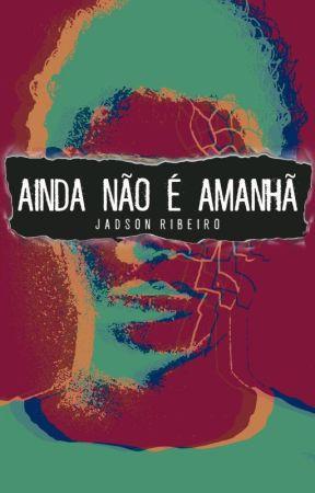 Ainda Não É Amanhã by jadsonlribeiro