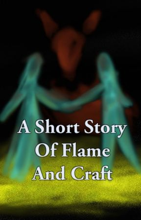 A Short Story Of Flame and Craft by JonathanPangle