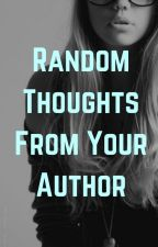 Random Thoughts From Your Author by TwilightGrassi