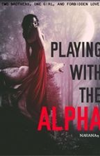 Playing With The Alpha by Nahana15