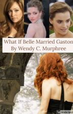 What if Belle Marries Gaston by legolas778