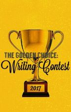 The Golden Choice: Writing Contest 2017 by TheGoldenChoice