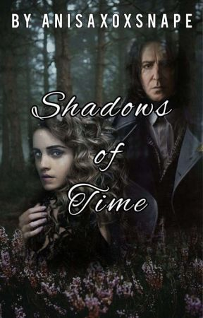 Shadows of Time✅ by Anisaxoxsnape