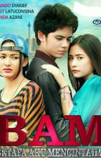 Betapa Aku Mencintaimu(BAM) by Annisa848
