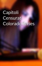 Capitoli Censurati Colorado Series by AriannaEna