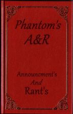 Phantom Announcements and Rants by PhantomSlayer