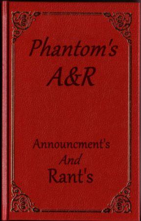 Phantom Announcements and Rants by PhantomSlayer
