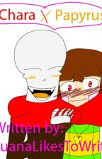 Chara X Papyrus (WHY THE HECK NOT?!) by LuanaLikesToWrite