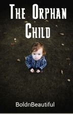 The Orphan Child by BoldnBeautiful
