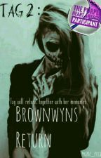 Tag 2 : Brownwyns' Return  by Marie_rocks