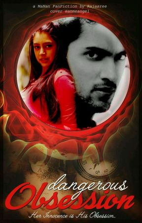 Manan ff:Dangerous Obsession by Rajasree143