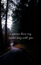 i wanna have my wicked way with you || one-shot by tomlenson
