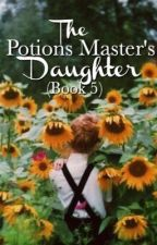 The Potions Master's Daughter (Book Five) by pagesofmyheart