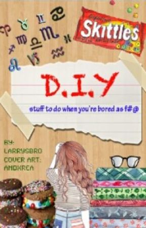DIY (stuff to do when your bored as f#@$) by CMW111222