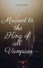 Married to the King of all Vampires(Season 2) by SkyeVamp