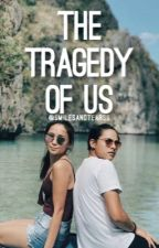 The Tragedy of Us by smilesandtearss