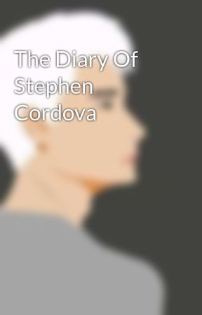The Diary Of Stephen Cordova by Snow_prince07