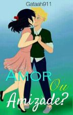 Amor ou Amizade? by Gataah911