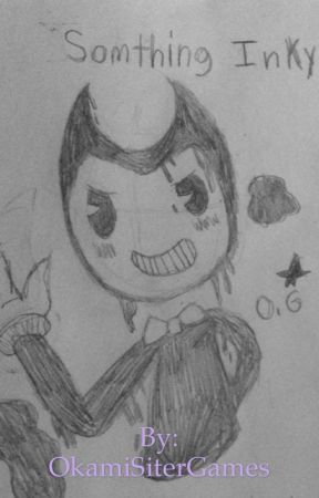 Somthing Inky~Bendy X Reader by OkamiSiterGames