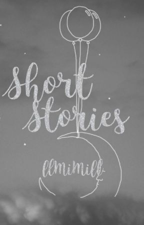 Short Stories by llMiMill