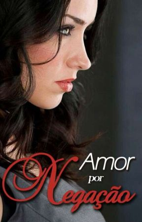 Amor Por Negação (NA AMAZON) #6 by dreamworkgirl