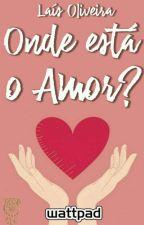 Onde Está O Amor?  by GarotaKira
