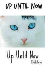 Up Until Now: A Warrior Cat FanFic by MrHanSolo_