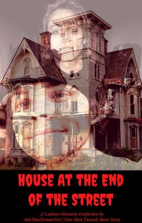 House At the End of the Street ~ A Lashton One-Shot by DeansBabyImpala67