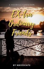 EX-tra Ordinary Friends [COMPLETED] by Nikiiiicat2