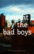 Caught by the bad boys (completed) by TheClosetLibrarian