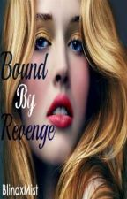 Bound By Revenge--(On Hold) by BlindxMist