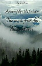 the Most Powerful Demigod Ever (A CLICHE FANFICTION)  by ZoriMeme