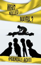 Who Killed Mayra? ✔ {COMPLETED} by pranjaliaditi