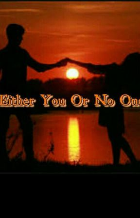 Either You Or No One [On Hold] by naina102030