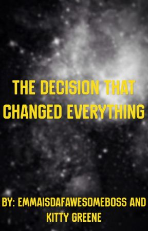 The Decision that Changed Everything  by Kitty_Greene