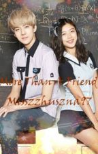 More Than A Friend [Sehun EXO Fanfic] by misszzhuszna97